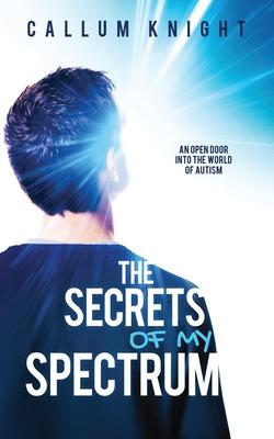 The Secrets of My Spectrum - Knight, Callum