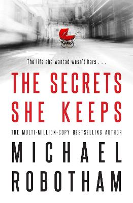 The Secrets She Keeps: The life she wanted wasn't hers . . . - Robotham, Michael