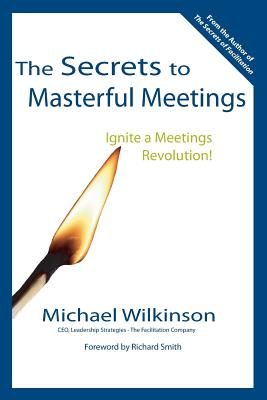 The Secrets to Masterful Meetings - Wilkinson, Michael, and Smith, Richard, Dr. (Foreword by)