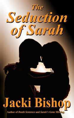 The Seduction of Sarah - Bishop, Jacki