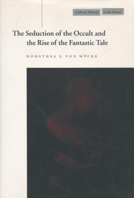 The Seduction of the Occult and the Rise of the Fantastic Tale - Von Mucke, Dorothea E