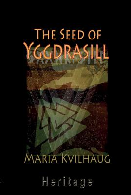 The Seed of Yggdrasill: Deciphering the Hidden Messages in Old Norse Myths - Kvilhaug, Maria Christine