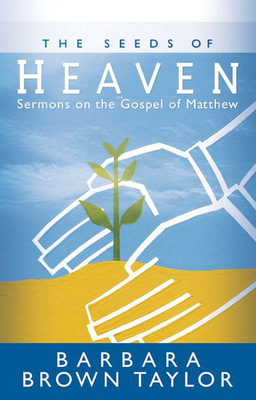 The Seeds of Heaven: Sermons on the Gospel of Matthew - Taylor, Barbara Brown