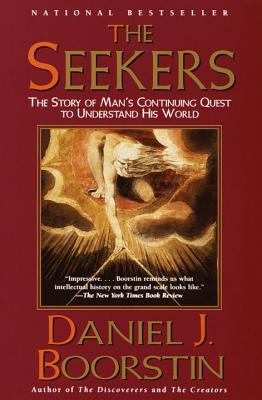 The Seekers: The Story of Man's Continuing Quest to Understand His World - Boorstin, Daniel J