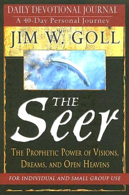 The Seer: The Prophetic Power of Visions, Dreams, and Open Heavens - Goll, Jim W