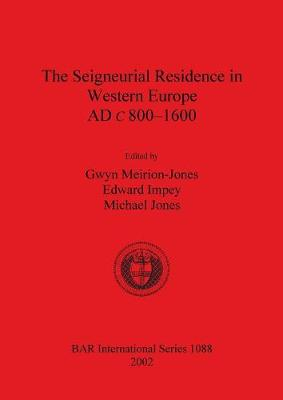 The Seigneurial Residence in Western Europe AD c 800-1600 - Meirion-Jones, Gwyn (Editor), and Impey, Edward (Editor), and Jones, Michael (Editor)