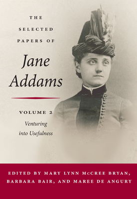 The Selected Papers of Jane Addams, Volume 2: Venturing Into Usefulness, 1881-88 - Addams, Jane, and McCree Bryan, Mary Lynn (Editor), and Bair, Barbara (Editor)