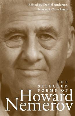 The Selected Poems of Howard Nemerov - Nemerov, Howard, Professor, and Anderson, Daniel, Mr. (Contributions by), and Prunty, Wyatt, Professor (Contributions by)