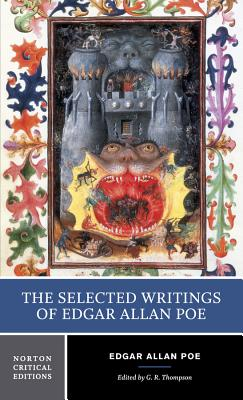 The Selected Writings of Edgar Allan Poe - Poe, Edgar Allan, and Thompson, G R (Editor)