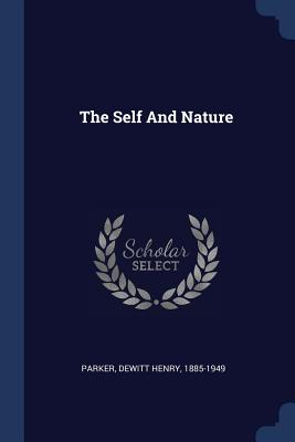 The Self and Nature - Parker, DeWitt Henry 1885-1949 (Creator)