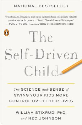 The Self-Driven Child: The Science and Sense of Giving Your Kids More Control Over Their Lives - Stixrud, William, and Johnson, Ned