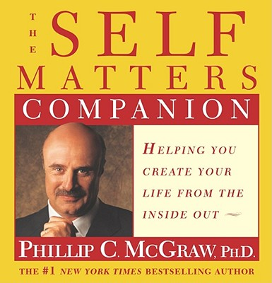 The Self Matters Companion: Helping You to Create Your Life from the Inside Out - McGraw, Phillip C, Ph.D.
