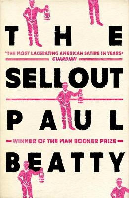 The Sellout: WINNER OF THE MAN BOOKER PRIZE 2016 - Beatty, Paul