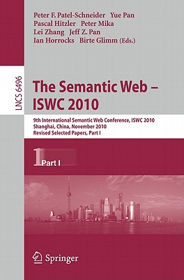 The Semantic Web - ISWC 2010: 9th International Semantic Web Conference, ISWC 2010, Shanghai, China, November 7-11, 2010, Revised Selected Papers, Part I - Patel-Schneider, Peter F. (Editor), and Pan, Yue (Editor), and Hitzler, Pascal (Editor)