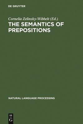 The Semantics of Prepositions - Zelinsky-Wibbelt, Cornelia (Editor)
