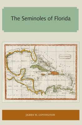 The Seminoles of Florida - Covington, James W