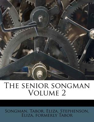 The Senior Songman Volume 2 - Eliza, Tabor, and Stephenson, Eliza Formerly Tabor (Creator)