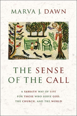 The Sense of the Call: A Sabbath Way of Life for Those Who Serve God, the Church, and the World - Dawn, Marva J