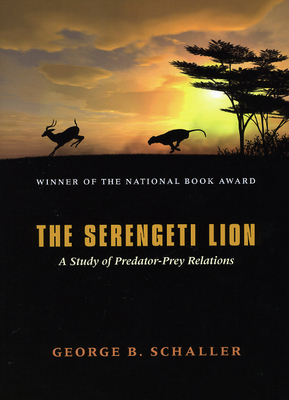 The Serengeti Lion: A Study of Predator-Prey Relations - Schaller, George B, Mr.