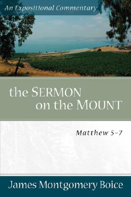 The Sermon on the Mount: Matthew 5-7 - Boice, James Montgomery