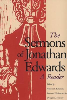 The Sermons of Jonathan Edwards: A Reader - Edwards, Jonathan, and Kimnach, Wilson H, Professor (Editor), and Minkema, Kenneth P (Editor)