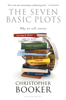 The Seven Basic Plots: Why We Tell Stories - Booker, Christopher, Mr.