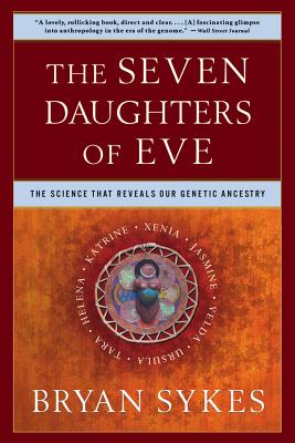 The Seven Daughters of Eve: The Science That Reveals Our Genetic Ancestry - Sykes, Bryan