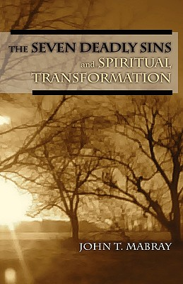 The Seven Deadly Sins and Spiritual Transformation - Mabray, John T