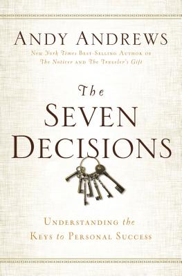 The Seven Decisions: Understanding the Keys to Personal Success - Andrews, Andy