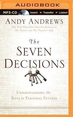 The Seven Decisions: Understanding the Keys to Personal Success - Andrews, Andy, and Andrews, Andy (Read by)