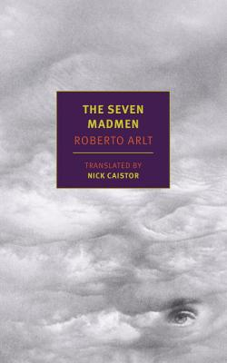 The Seven Madmen - Arlt, Roberto, and Cortazar, Julio (Introduction by), and Caistor, Nick (Translated by)