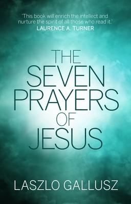 The Seven Prayers Of Jesus - Gallusz, Laszlo