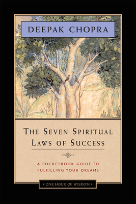 The Seven Spiritual Laws of Success: A Pocketbook Guide to Fulfilling Your Dreams - Chopra, Deepak, MD