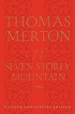 The Seven Storey Mountain: Fiftieth-Anniversary Edition - Merton, Thomas, and Merton