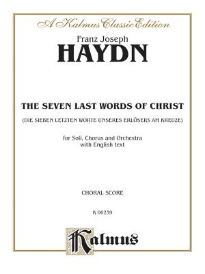 The Seven Words of Christ: Satb with Satb Soli (Orch.) (English Language Edition) - Haydn, Franz Joseph (Composer)