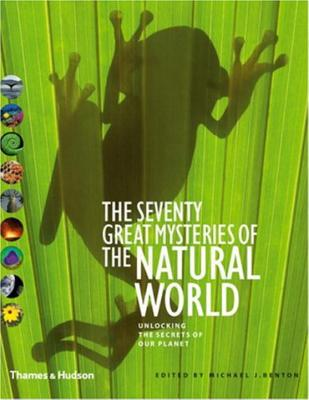 The Seventy Great Mysteries of the Natural World - Benton, Michael J, Dr. (Editor)