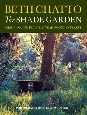 The Shade Garden: Shade-Loving Plants for Year-Round Interest - Chatto, Beth