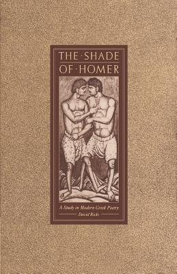 The Shade of Homer: A Study in Modern Greek Poetry - Ricks, David