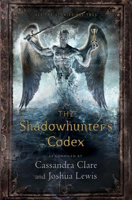 The Shadowhunter's Codex: Being a Record of the Ways and Laws of the Nephilim, the Chosen of the Angel Raziel - Clare, Cassandra, and Lewis, Joshua