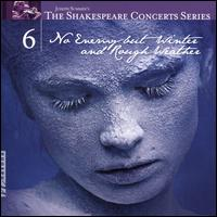 The Shakespeare Concerts Series, Vol. 6: No Enemy but Winter and Rough Water - Andrea Chenoweth (soprano); David Salsbery Fry (bass); Ethan Bremner (tenor); Ian Watson (harpsichord);...