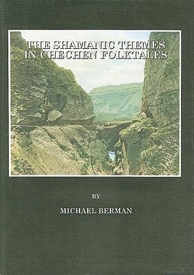 The Shamanic Themes in Chechen Folktales - Berman, Michael, MD