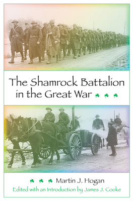 The Shamrock Battalion in the Great War - Hogan, Martin J