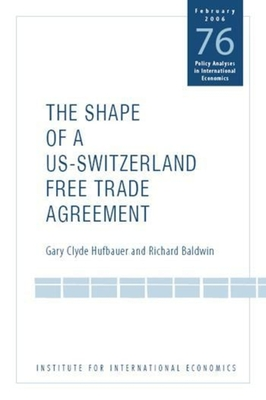 The Shape of a Swiss-Us Free Trade Agreement - Hufbauer, Gary Clyde, and Baldwin, Richard