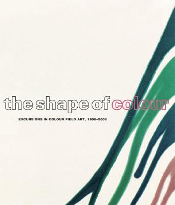 The Shape of Color: Excursions in Color Field Art, 1950-2005 - Apfelbaum, Polly, and Heilmann, Mary, and Halley, Peter
