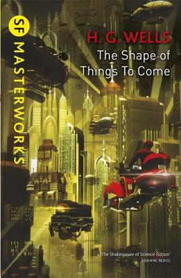 The Shape Of Things To Come - Wells, H. G.