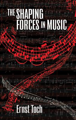 The Shaping Forces in Music - Toch, Ernst