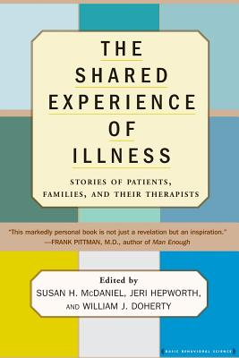 The Shared Experience of Illness - McDaniel, Susan (Editor), and Doherty, William J (Editor), and Hepworth, Jeri (Editor)