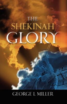 The Shekinah Glory - Miller, George L