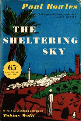 The Sheltering Sky - Bowles, Paul, and Wolff, Tobias (Introduction by)