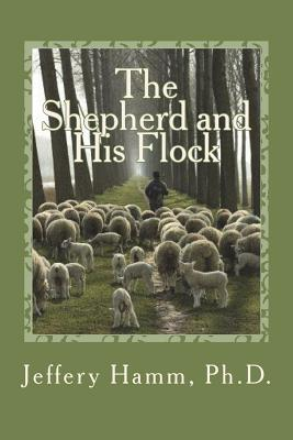 The Shepherd and His Flock - Garr Ph D, John D (Foreword by), and Hamm Ph D, Jeffery D